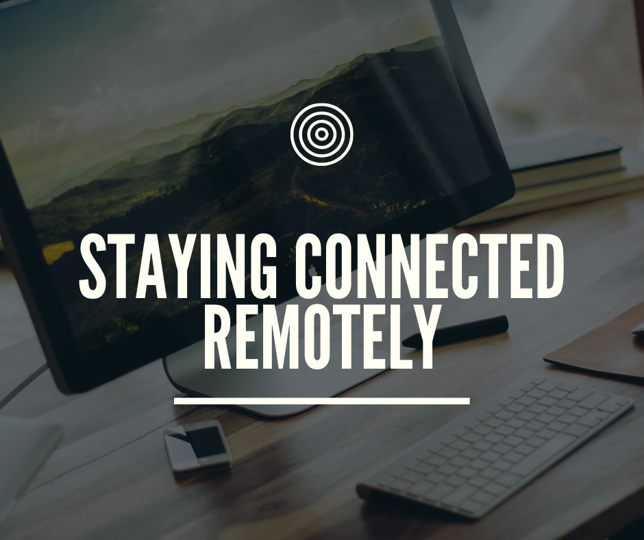 How to Stay Connected Remotely